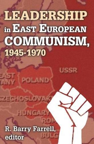 Leadership in East European Communism, 1945-1970 (Paperback)