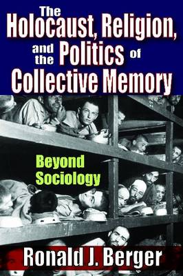 The Holocaust, Religion and the Politics of Collective Memory: Beyond Sociology (Hardback)