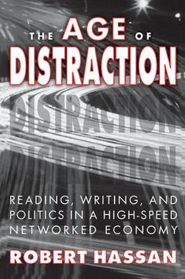 The Age of Distraction: Reading, Writing, and Politics in a High-Speed Networked Economy (Hardback)