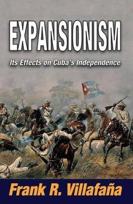 Expansionism: Its Effects on Cuba's Independence (Hardback)