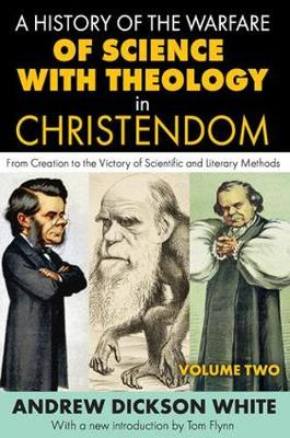 A A History of the Warfare of Science with Theology in Christendom: A History of the Warfare of Science with Theology in Christendom From Creation to the Victory of Scientific and Literary Methods Volume 2 (Paperback)