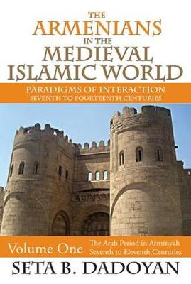 The The Armenians in the Medieval Islamic World: The Armenians in the Medieval Islamic World Arab Period in Arminyah - Seventh to Eleventh Centuries Volume 1 (Hardback)