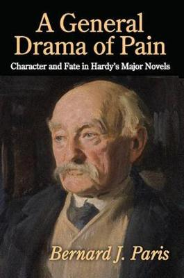 A General Drama of Pain: Character and Fate in Hardy's Major Novels (Hardback)