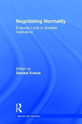 Negotiating Normality: Everyday Lives in Socialist Institutions - Memory and Narrative (Hardback)