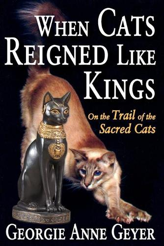 When Cats Reigned Like Kings: On the Trail of the Sacred Cats (Paperback)