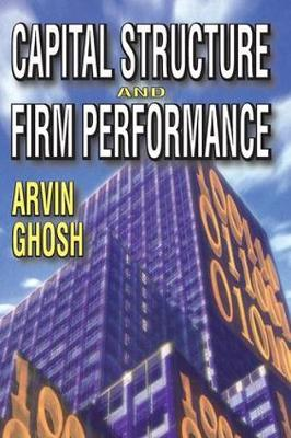 Capital Structure and Firm Performance (Paperback)