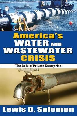 America's Water and Wastewater Crisis: The Role of Private Enterprise (Paperback)
