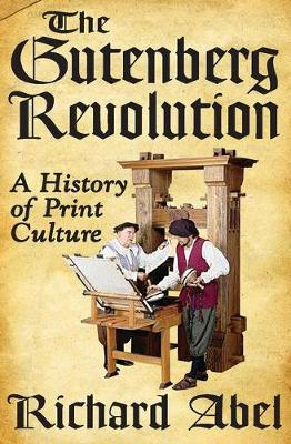 The Gutenberg Revolution: A History of Print Culture (Paperback)
