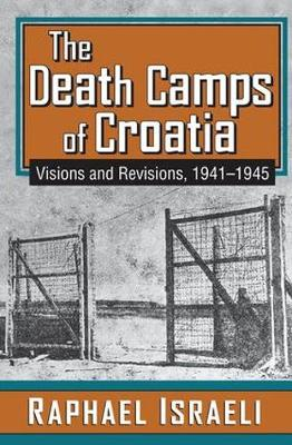 The Death Camps of Croatia: Visions and Revisions, 1941-1945 (Hardback)