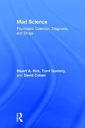 Mad Science: Psychiatric Coercion, Diagnosis, and Drugs (Hardback)