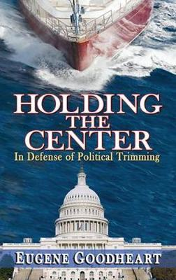 Holding the Center: In Defense of Political Trimming (Hardback)