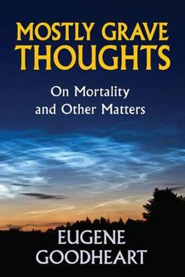 Mostly Grave Thoughts: On Mortality and Other Matters (Hardback)