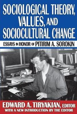 Sociological Theory, Values, and Sociocultural Change: Essays in Honor of Pitirim A. Sorokin (Paperback)