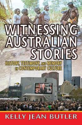 Witnessing Australian Stories: History, Testimony, and Memory in Contemporary Culture - Memory and Narrative (Hardback)