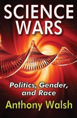 Science Wars: Politics, Gender, and Race (Hardback)