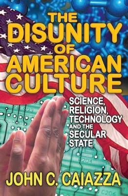 The Disunity of American Culture: Science, Religion, Technology and the Secular State (Hardback)