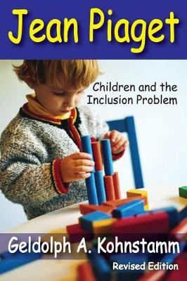 Jean Piaget: Children and the Inclusion Problem (Revised Edition) (Paperback)