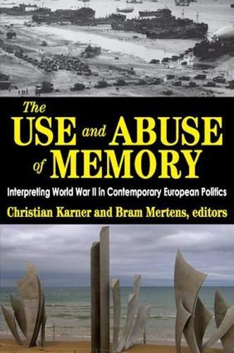 The Use and Abuse of Memory: Interpreting World War II in Contemporary European Politics (Hardback)