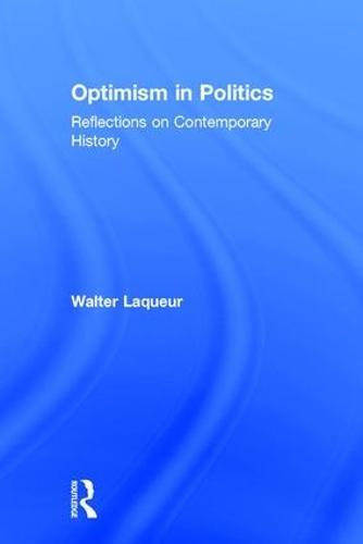 Optimism in Politics: Reflections on Contemporary History (Hardback)