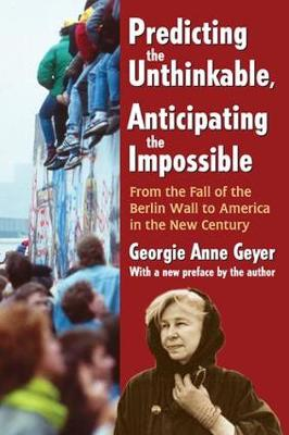 Predicting the Unthinkable, Anticipating the Impossible: From the Fall of the Berlin Wall to America in the New Century (Paperback)