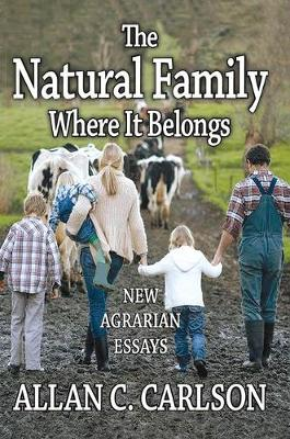 The Natural Family Where it Belongs: New Agrarian Essays (Hardback)