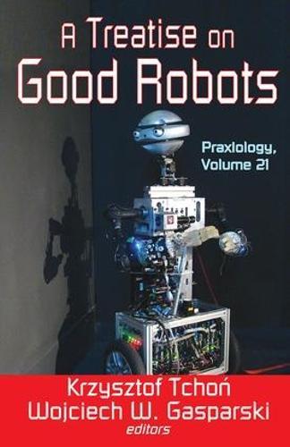 A Treatise on Good Robots (Hardback)