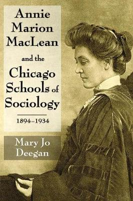 Annie Marion MacLean and the Chicago Schools of Sociology, 1894-1934 (Hardback)