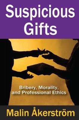 Suspicious Gifts: Bribery, Morality, and Professional Ethics (Hardback)