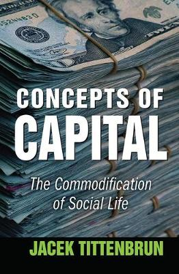 Concepts of Capital: The Commodification of Social Life (Hardback)