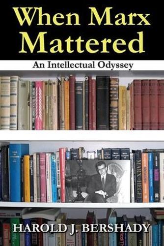 When Marx Mattered: An Intellectual Odyssey (Hardback)