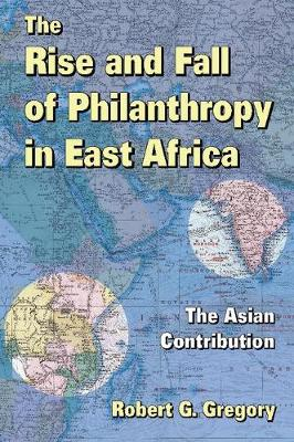 The Rise and Fall of Philanthropy in East Africa: The Asian Contribution - Rise and Fall of Philanthropy in East Africa (Paperback)
