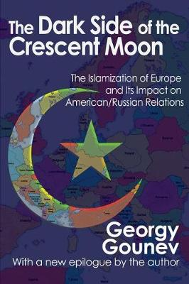 The Dark Side of the Crescent Moon: The Islamization of Europe and its Impact on American/Russian Relations (Paperback)