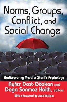Norms, Groups, Conflict, and Social Change: Rediscovering Muzafer Sherif's Psychology - History and Theory of Psychology (Hardback)