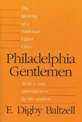 Philadelphia Gentlemen: The Making of a National Upper Class (Paperback)