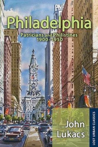 Philadelphia: Patricians and Philistines, 1900-1950 - Lost Urban Classics (Paperback)
