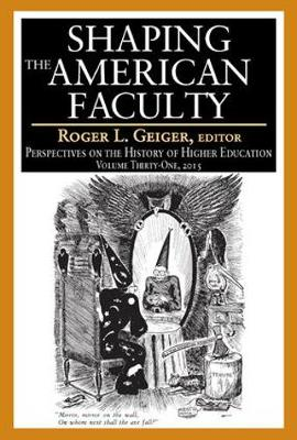 Shaping the American Faculty: Perspectives on the History of Higher Education - Perspectives on the History of Higher Education (Paperback)
