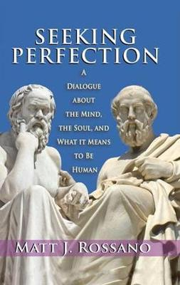 Seeking Perfection: A Dialogue About the Mind, the Soul, and What it Means to be Human (Hardback)