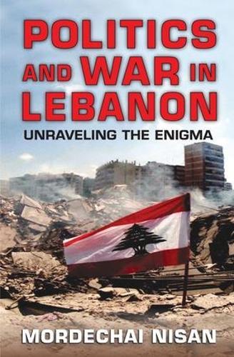Politics and War in Lebanon: Unraveling the Enigma (Hardback)