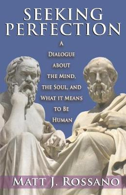 Seeking Perfection: A Dialogue About the Mind, the Soul, and What it Means to be Human (Paperback)