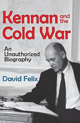 Kennan and the Cold War: An Unauthorized Biography (Hardback)