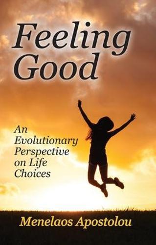 Feeling Good: An Evolutionary Perspective on Life Choices (Hardback)