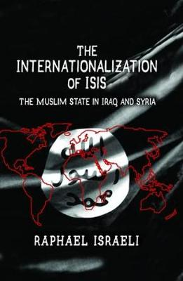 The Internationalization of ISIS: The Muslim State in Iraq and Syria (Hardback)