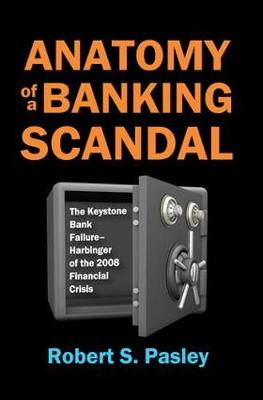 Anatomy of a Banking Scandal: The Keystone Bank Failure-Harbinger of the 2008 Financial Crisis (Hardback)