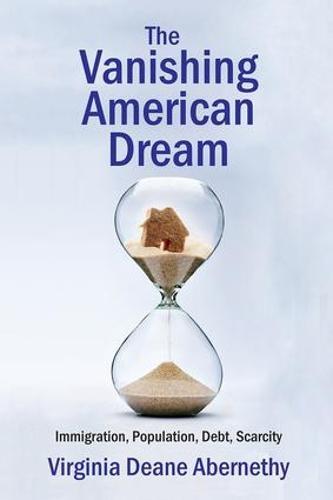 The Vanishing American Dream: Immigration, Population, Debt, Scarcity (Hardback)