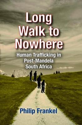 Long Walk to Nowhere: Human Trafficking in Post-Mandela South Africa (Hardback)