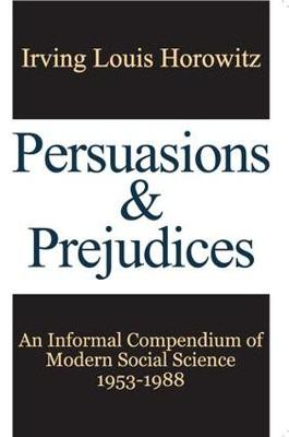 Persuasions and Prejudices: An Informal Compendium of Modern Social Science, 1953-1988 (Paperback)