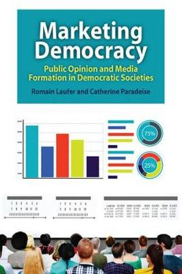 Marketing Democracy: Public Opinion and Media Formation in Democratic Societies (Paperback)