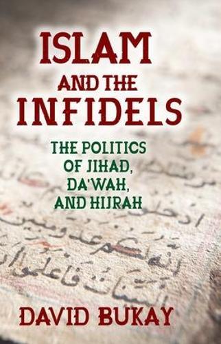 Islam and the Infidels: The Politics of Jihad, Da'wah, and Hijrah (Hardback)