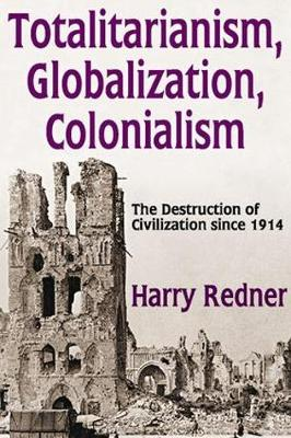 Totalitarianism, Globalization, Colonialism: The Destruction of Civilization Since 1914 (Paperback)