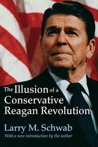 The Illusion of a Conservative Reagan Revolution (Paperback)